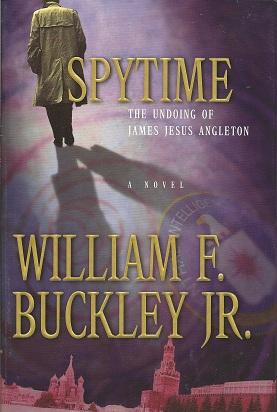 Spytime:  The Undoing of James Jesus Angleton, Buckley Jr., William F.