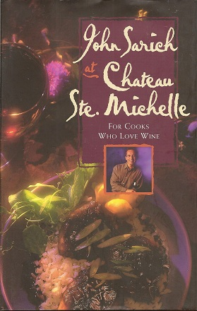 John Sarich at Chateau Ste. Michelle:  For Cooks Who Love Wine, Sarich, John; McKean, Lori