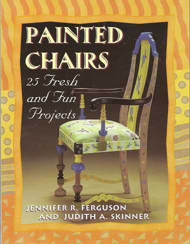 Painted Chairs:  25 Fresh and Fun Projects, Ferguson, Jennifer; Skinner, Judith A.