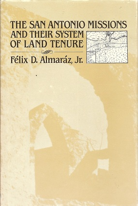 The San Antonio Missions and Their System of Land Tenure, Almaraz, Felix D.