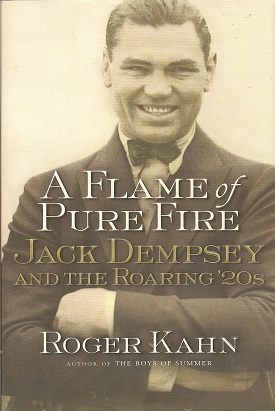 A Flame of Pure Fire:  Jack Dempsey and the Roaring '20s, Kahn, Roger