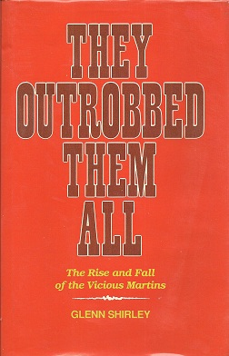 They Outrobbed Them All:  The Rise and Fall of the Vicious Martins, Shirley, Glenn