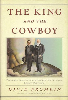 The King and the Cowboy:  Theodore Roosevelt and Edward the Seventh, Secret Partners, Fromkin, David