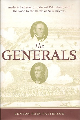 The Generals:  Andrew Jackson, Sir Edward Pakenham, and the Road to the Battle of New Orleans, Patterson, Benton