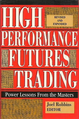 High Performance Futures Trading:  Power Lessons from the Masters, Robbins, Joel