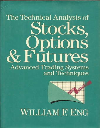 The Technical Analysis of Stocks, Options and Futures, Eng, William F.