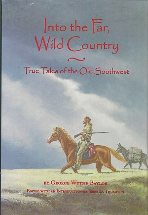 Into the Far, Wild Country:  True Tales of the Old Southwest, Baylor, George Wythe; Thompson, Jerry D.