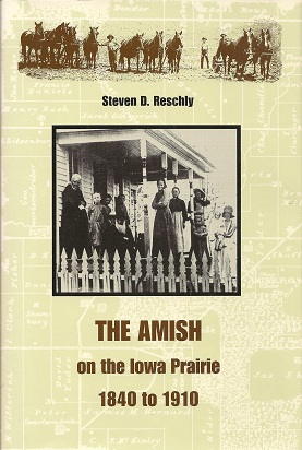 The Amish on the Iowa Prairie, 1840 to 1910, Reschly, Professor Steven D.