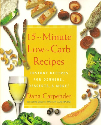 15-Minute Low-Carb Recipes:  Instant Recipes for Dinners, Desserts, and More, Carpender, Dana