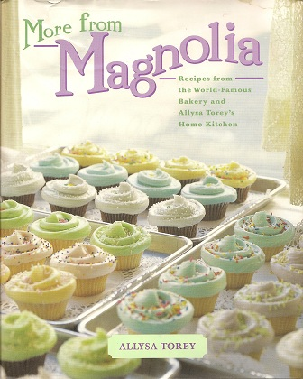 More From Magnolia:  Recipes from the World Famous Bakery and Allysa Torey's Home Kitchen, Torey, Allysa