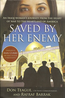 Saved by Her Enemy:  An Iraqi woman's journey from the heart of war to the heartland of America, Teague, Don; Barrak, Rafraf
