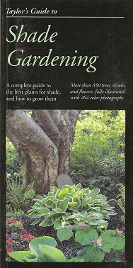 Taylor's Guide to Shade Gardening:  More Than 350 Trees, Shrubs, and Flowers That Thrive Under Difficult Conditions, Illustrated with Color Photographs and Detailed Drawings, Tenenbaum, Frances; Buchanan, Steve