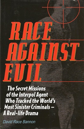 Race Against Evil:  The Secret Missions of the Interpol Agent Who Tracked the World's Most Sinister Criminals ? A Real-life Drama, Bannon, David Race