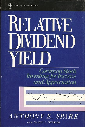 Relative Dividend Yield:  Common Stock Investing for Income and Appreciation, Spare, Anthony E.