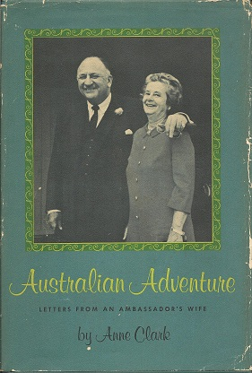 Australian Adventure:  Letters from an Ambassador's wife, Clark, Anne