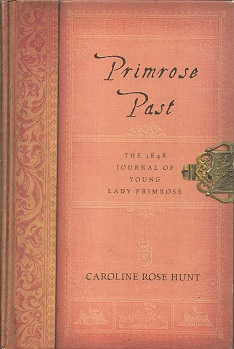 Primrose Past:  The 1848 Journal of Young Lady Primrose, Hunt, Caroline Rose