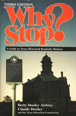 Why Stop?:  A Guide to Texas Historical Roadside Markers, Awbrey, Betty Dooley; Dooley, Claude; Texas Historical Commission