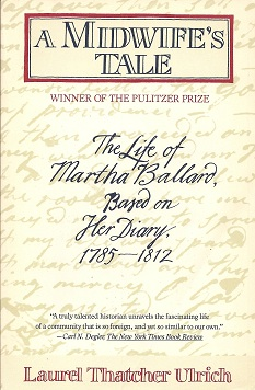 A Midwife's Tale:  The Life of Martha Ballard, Based on Her Diary, 1785-1812, Ulrich, Laurel Thatcher