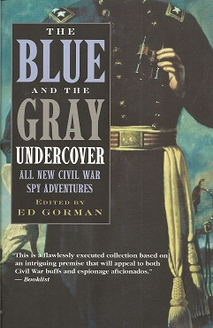 The Blue and the Gray Undercover:  All New Civil War Spy Adventures, Gorman, Ed