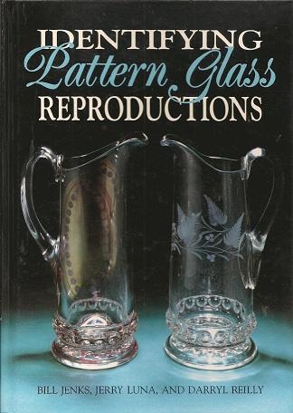 Identifying Pattern Glass Reproductions, Jenks, Bill; Luna, Jerry; Reilly, Darryl