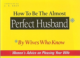 How to Be the Almost Perfect Husband:  By Wives Who Know, Salt, J. S.