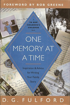 One Memory at a Time:  Inspiration & Advice for Writing Your Family Story, Fulford, D.G; Greene, Bob