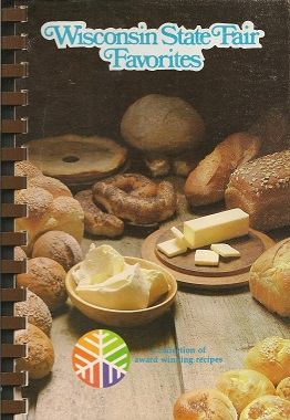 Wisconsin State Fair Favorites: A Collection of Award Winning Recipes, Wisconsin State Fair