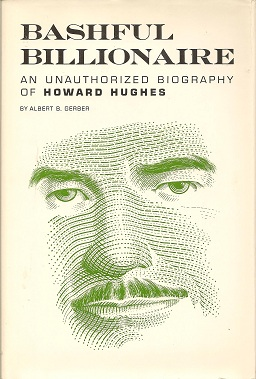 Bashful Billionaire:  An Unauthorized Biography of Howard Hughes, Gerber, Albert B.