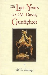 The Last Years of C. M. Davis, Gunfighter, Conway, M. E.