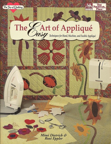 The Easy Art of Applique:  Techniques for Hand, Machine, and Fusible Applique, Dietrich, Mimi; Eppler, Roxi