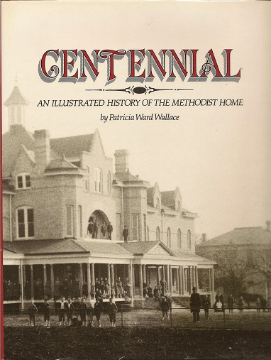 Centennial  An Illustrated History of the Methodist Home, Wallace, Patricia Ward