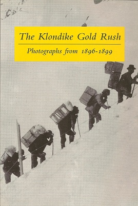 The Klondike Gold Rush:  Photographs from 1896-1899, Wilson, Graham