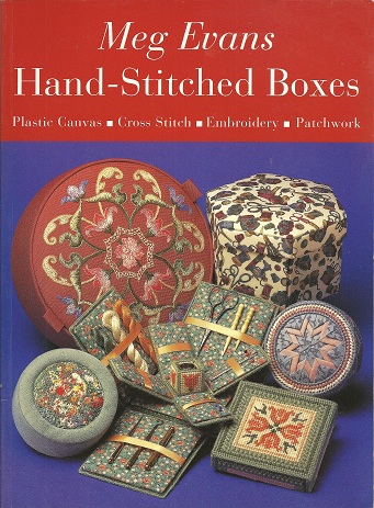 Hand-Stitched Boxes:  Plastic Canvas, Cross Stitch, Embroidery, Patchwork, Evans, Meg