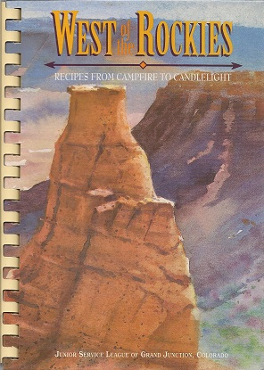 West of the Rockies:  Recipes from Campfire to Candlelight, Junior Service League of Grand Junction; Milius, Patti; Dickinson, Shirley