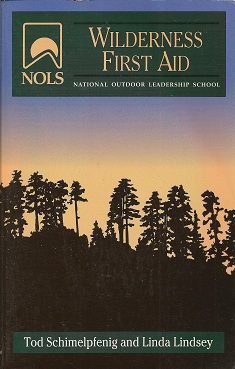 NOLS Wilderness First Aid:  2nd Edition, Schimelpfenig, Tod; Lindsey, Linda; Safford, Joan