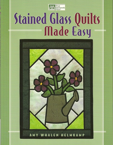 Stained Glass Quilts Made Easy, Helmkamp, Amy Whalen