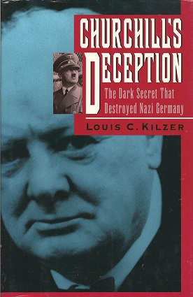 Churchill's Deception:  The Dark Secret That Destroyed Nazi Germany, Kilzer, Louis C.