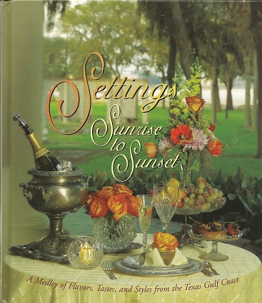 Settings Sunrise to Sunset:  A Medley of Flavors, Tastes, and Styles from the Texas Gulf Coast, Assistance League of the Bay Area; Jones, Linda A.; Culpepper, J. Pamela