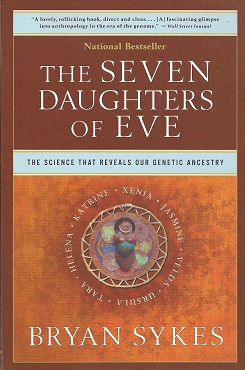 The Seven Daughters of Eve:  The Science That Reveals Our Genetic Ancestry, Sykes, Bryan