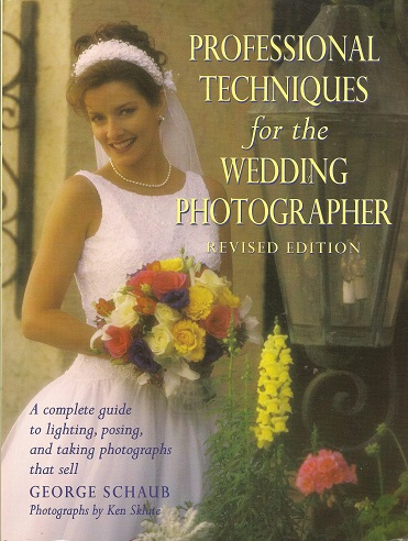 Professional Techniques for the Wedding Photographer:  A Complete Guide to Lighting, Posing and Taking Photographs that Sell, Schaub, George; Sklute, Ken