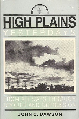 High Plains Yesterdays:  From XIT Days Through Drouth and Depression, Dawson, John C.