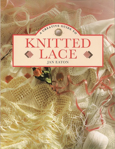 A Creative Guide To Knitted Lace, Eaton, Jan