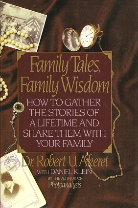 Family Tales, Family Wisdom:  How to Gather the Stories of a Lifetime and Share Them With Your Family, Akeret, Robert U.; Klein, Daniel M.