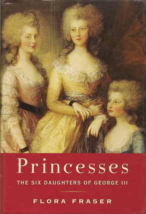 Princesses:  The Six Daughters of George III, Fraser, Flora