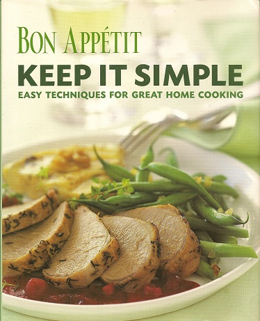 Bon Appetit:  Keep It Simple: Easy Techniques for Great Home Cooking, Editors, Bon Appetit