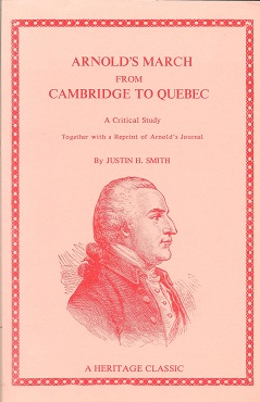 Arnold's March from Cambridge to Quebec  A Critical Study, Together with a Reprint of Arnold's Journal, Smith, Justin Harvey