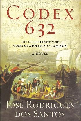 Codex 632:  The Secret Identity of Christopher Columbus: A Novel, dos Santos, José Rodrigues