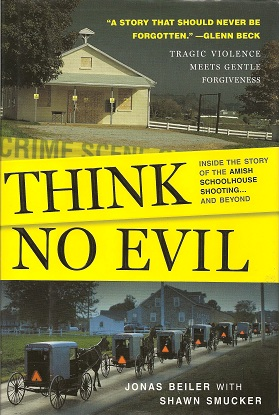 Think No Evil:  Inside the Story of the Amish Schoolhouse Shooting...and Beyond, Beiler, Jonas; Smucker, Shawn