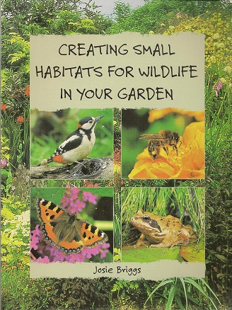 Creating Small Habitats For Wildlife In Your Garden, Briggs, Josie