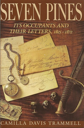 Seven Pines:  Its Occupants and Their Letters, 1825-1872, Trammell, Camilla Davis; Vandiver, Frank E.